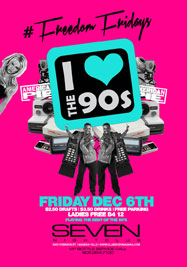 Club Se7en Freedom Fridays - I Heart The 90's