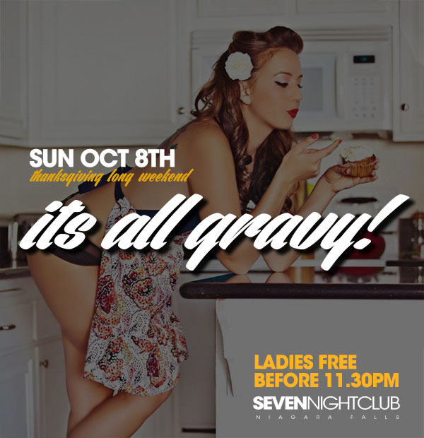 Club Seven - Special Events - Thanksgiving Long Weekend - Its All Gravy